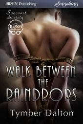 Walk Between the Raindrops [Suncoast Society]