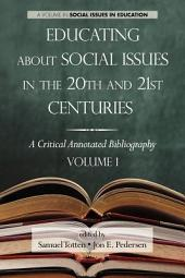 Educating about Social Issues in the 20th and 21st Centuries: A Critical Annotated Bibliography, Volume 1