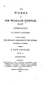 The Works of Sir William Temple, Bart: Life of the author. An essay on the original and nature of government. Observations upon the United Provinces of the Netherlands. Letters containing an account of the most important transactions that passed in Christendom from 1665 to 1672