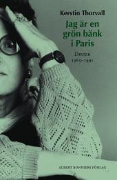 Jag är en grön bänk i Paris: Dikter 1965-1991