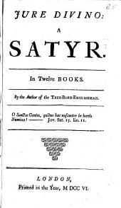 Jure Divino: a Satyr: In Twelve Books