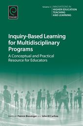 Inquiry-Based Learning for Multidisciplinary Programs: A Conceptual and Practical Resource for Educators