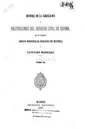 Historia de la legislación y recitaciones del Derecho Civil de España: Volumen 9