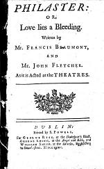 Philaster: Or, Love Lies a Bleeding. Written by Mr. Francis Beaumont, and Mr. John Fletcher. As it is Acted at the Theatres