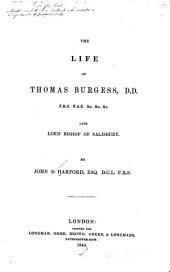 The Life of Thomas Burgess, D.D.: F.R.S., F.A.S., &c. &c. &c., Late Lord Bishop of Salisbury
