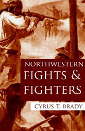 Northwestern Fights and Fighters (Expanded, Annotated)