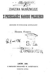 Dzieje Polski od jej początków aż do dni naszych: zdarzenia najważniejsze z przeszłosci narodu polskiego zestawił w potocznym opowiadaniu