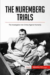 The Nuremberg Trials: The Investigation into Crimes Against Humanity