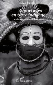 Reportages en terre indigène: Madagascar, Ethiopie, Papouasie...