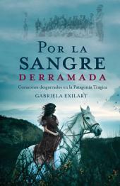 Por la sangre derramada: Corazones desgarrados en la Patagonia Trágica