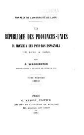 La république des Provinces-Unies: la France & les Pays-Bas espagnols de 1630 à 1650, Volume1