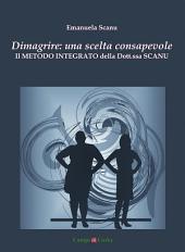 Dimagrire: una scelta consapevole: Il Metodo Integrato della Dott.ssa Scanu