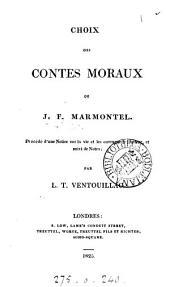 Choix des Contes moraux de J.F. Marmontel, précédé d'une notice sur la vie et les ouvrages de l'auteur, et suivi de notes; par L.T. Ventouillas: Volume1