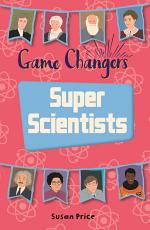 Reading Planet KS2 - Game-Changers: Super Scientists - Level 8: Supernova (Red+ band)