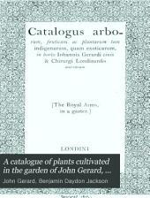 A Catalogue of Plants Cultivated in the Garden of John Gerard, in the Years 1596-1599