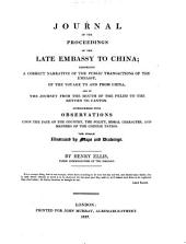 Journal of the Proceedings of the Late Embassy to China: Comprising a Correct Narrative of the Public Transactions of the Embassy, of the Voyage to and from China, and of the Journey from the Mouth of the Pei-Ho to the Return to Canton
