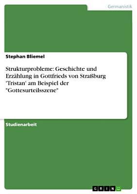 Strukturprobleme  Geschichte und Erz  hlung in Gottfrieds von Stra  burg  Tristan  am Beispiel der  Gottesurteilsszene  PDF