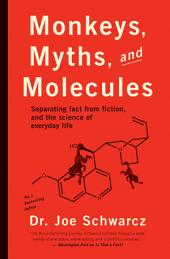 Monkeys, Myths and Molecules: Separating Fact from Fiction in the Science of Everyday Life