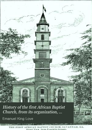 History of the First African Baptist Church  from Its Organization  January 20th  1788  to July 1st  1888