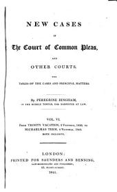 New Cases in the Court of Common Pleas, and Other Courts: With Tables of the Cases and Principal Matters, Volume 6