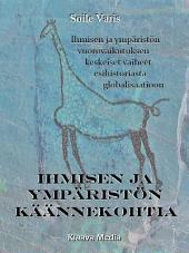 Ihmisen ja ympäristön käännekohtia: Ihmisen ja ympäristön vuorovaikutuksen keskeiset vaiheet esihistoriasta globalisaatioon