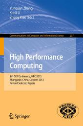 High Performance Computing: 8th CCF Conference, HPC 2012, Zhangjiajie, China, October 29-31, 2012. Revised Selected Papers