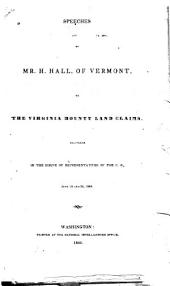 Speeches of Mr. H. Hall, of Vermont, on the Virginia Bounty Land Claims: Delivered in the House of Representatives of the U.S., June 16 and 25, 1842