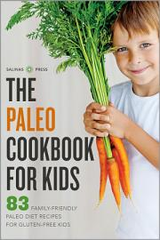 The Paleo Cookbook For Kids  83 Family Friendly Paleo Diet Recipes For Gluten Free Kids