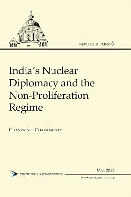 India s Nuclear diplomacy and the Non Proliferation Regime PDF