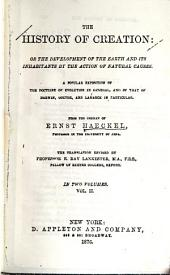 The History of Creation: Or, The Development of the Earth and Its Inhabitants by the Action of Natural Causes : a Popular Exposition of the Doctrine of Evolution in General, and of that of Darwin, Goethe and Lamarck in Particular, Volume 2, Part 2