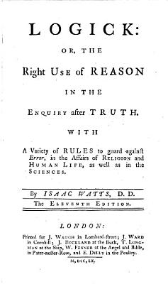 Logick  or  The right use of reason in the enquiry after truth     The eleventh edition PDF