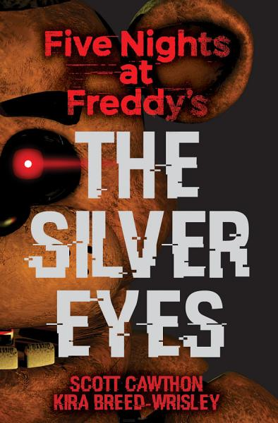 Download The Silver Eyes  Five Nights At Freddy s  1  Book
