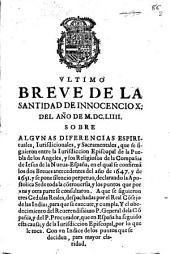 Vltimo Breue de la Santidad de Innocencio X del año de MDCLIIII sobre algunas diferencias espirituales, iurisdicionales y sacramentales que se siguieron entre la iurisdiccion Episcopal de la Puebla de los Angeles y los religiosos de la Compañia de Iesus de la Nueva-España, en el qual se confirma[n] los dos Breues antecedentes del año de 1647 y de 1651 ...