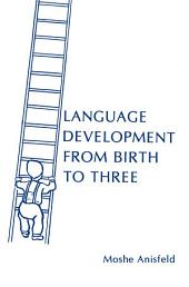 Language Development From Birth To Three