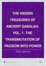 The Hidden Treasures of Ancient Qabalah. Vol. 1. The Transmutation of Passion Into Power