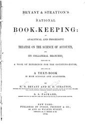 Bryant & Stratton's National Book-keeping: An Analytical and Progressive Treatise on the Science of Accounts, and Its Collateral Branches ...