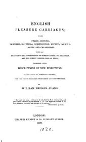 English pleasure carriages. With an analysis of the construction of the common roads and railroads, and the public vehicles used on them