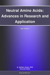 Neutral Amino Acids: Advances in Research and Application: 2011 Edition
