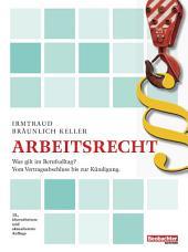 Arbeitsrecht: Was gilt im Berufsalltag? Vom Vertragsabschluss bis zur Kündigung., Ausgabe 13