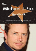 The Michael J  Fox Handbook   Everything You Need to Know about Michael J  Fox PDF