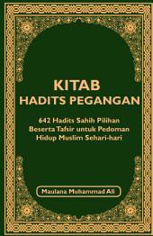Kitab Hadits Pegangan: 642 Hadits Sahih Pilihan Beserta Tafsir untuk Pedoman Hidup Muslim Sehari-hari