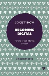 Becoming Digital: Toward a Post-Internet Society