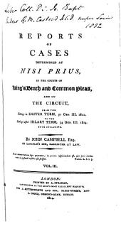 Reports of Cases Determined at Nisi Prius, in the Courts of King's Bench and Common Pleas, and on the Home Circuit: From the Sittings After Michaelmas Term, 48 Geo. III 1807, to the Sittings After [Hilary Term, 56. Geo III 1816] Both Inclusive