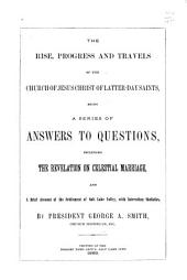 The Rise, Progress and Travels of the Church of Jesus Christ of Latter-Day Saints: Being a Series of Answers to Questions, Including the Revelation on Celestial Marriage, and a Brief Account of the Settlement of Salt Lake Valley, with Interesting Statistics