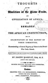 Thoughts on the Abolition of the Slave Trade: And Civilization of Africa, with Remarks on the African Institution, and an Examination of the Report of Their Committee Recommending a General Registry of Slaves in the British West India Islands