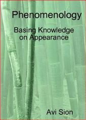 Phenomenology: Basing Knowledge on Appearance