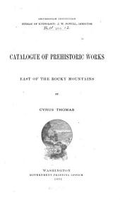Catalogue of Prehistoric Works East of the Rocky Mountains: Volume 12