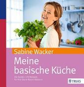 Meine basische Küche: Die besten 170 Rezepte für Ihre Säure-Basen-Balance, Ausgabe 2
