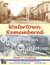 Watertown Remembered: Hometown Series of Publications
