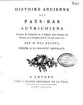 Histoire ancienne des Pays-Bas Autrichiens, contenant des recherches sur la Belgique avant l'invasion des Romains, et la conquete, qu'ils en ont faite avant J. C